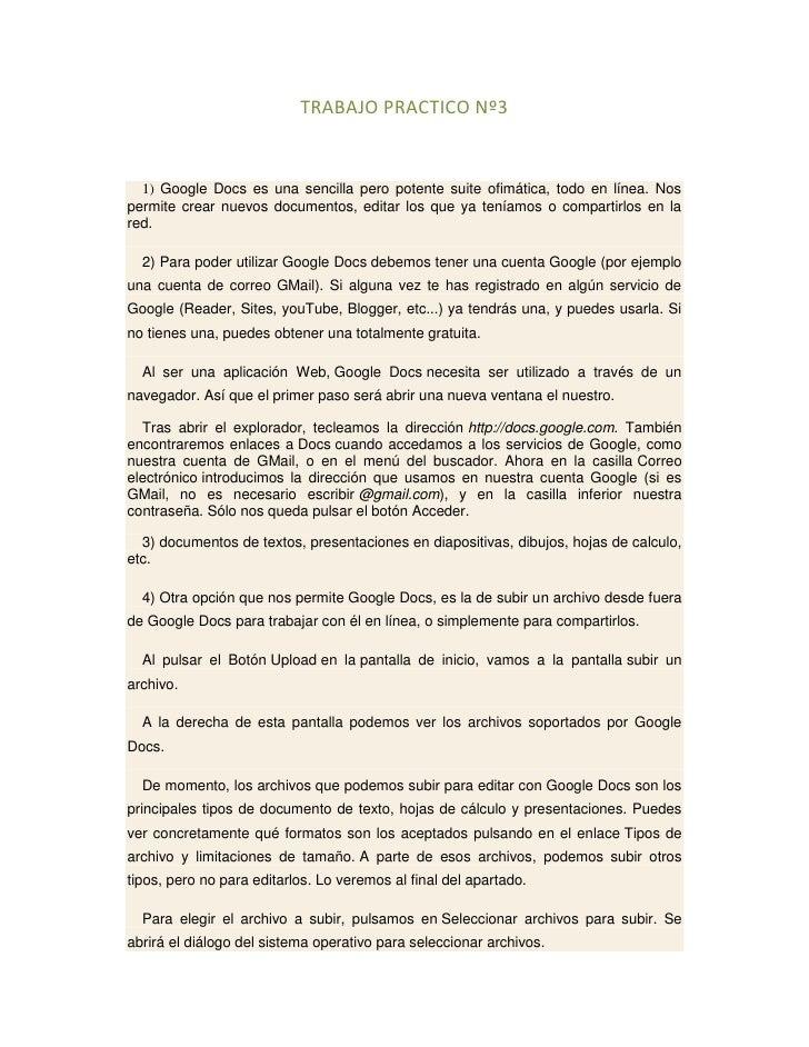 TRABAJO PRACTICO Nº3  1) Google Docs es una sencilla pero potente suite ofimática, todo en línea. Nospermite crear nuevos ...
