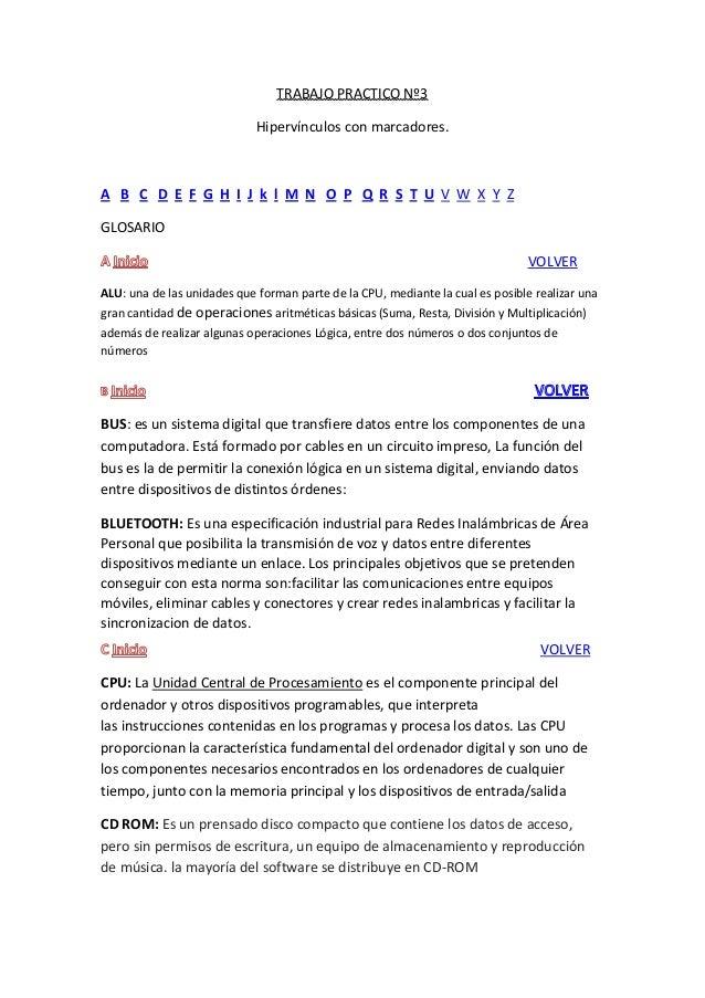 TRABAJO PRACTICO Nº3 Hipervínculos con marcadores. A B C D E F G H I J k l M N O P Q R S T U V W X Y Z GLOSARIO VOLVER ALU...