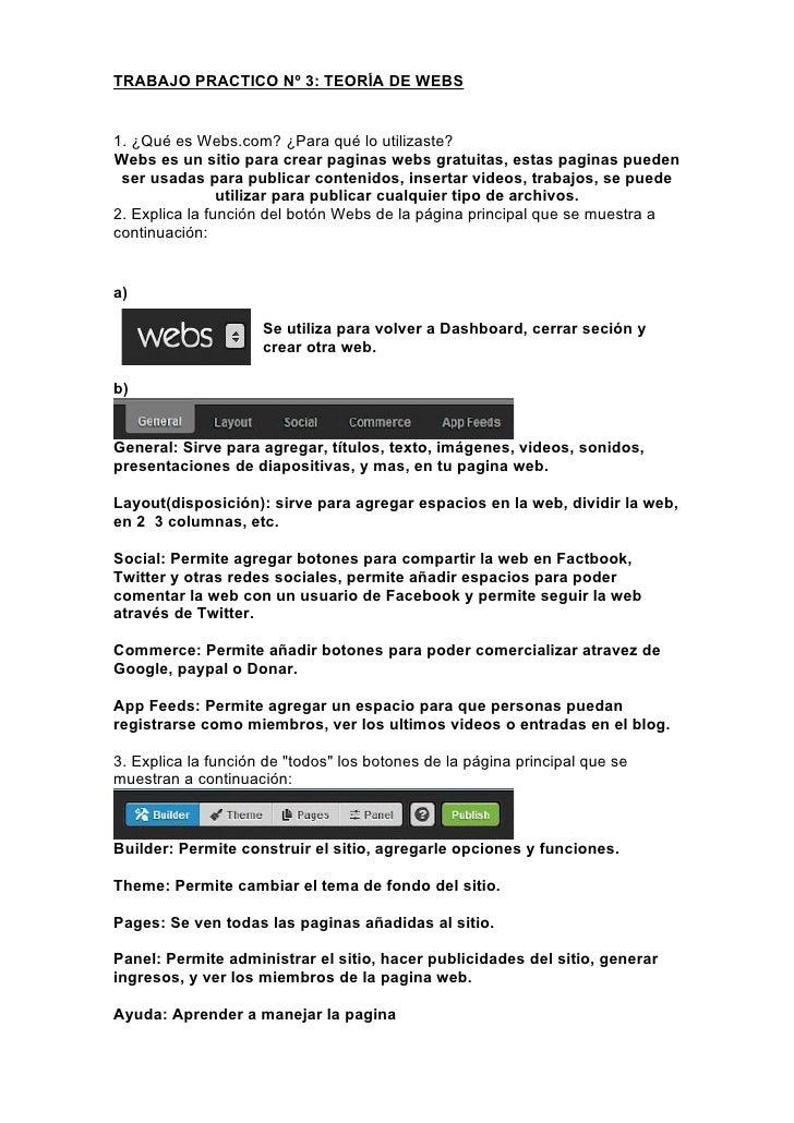 TRABAJO PRACTICO Nº 3: TEORÍA DE WEBS1. ¿Qué es Webs.com? ¿Para qué lo utilizaste?Webs es un sitio para crear paginas webs...
