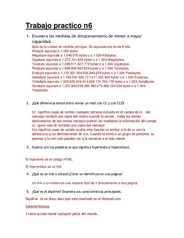Trabajo practico n61. Enumera las medidas de almacenamiento de menor a mayor   capacidad.    Byte es la unidad de medida p...
