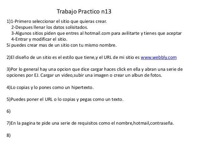 Trabajo Practico n131)1-Primero seleccionar el sitio que quieras crear.   2-Despues llenar los datos solisitados.   3-Algu...