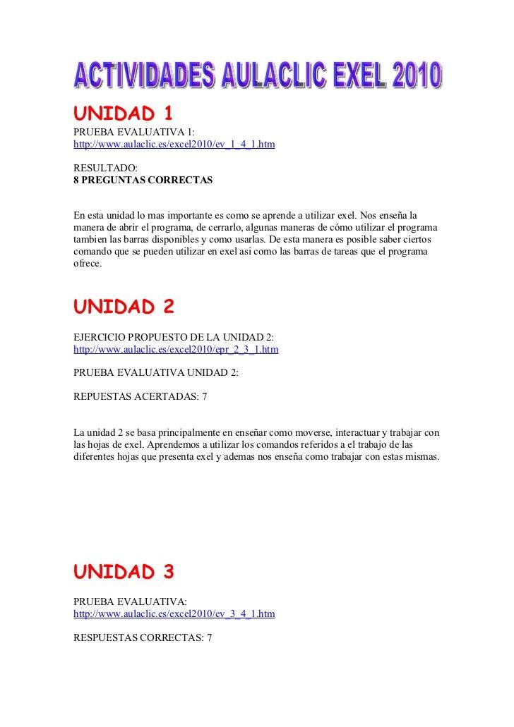 UNIDAD 1PRUEBA EVALUATIVA 1:http://www.aulaclic.es/excel2010/ev_1_4_1.htmRESULTADO:8 PREGUNTAS CORRECTASEn esta unidad lo ...
