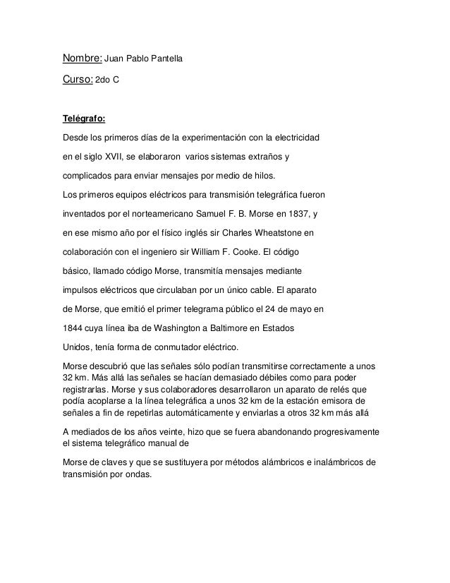 Nombre: Juan Pablo Pantella Curso: 2do C Telégrafo: Desde los primeros días de la experimentación con la electricidad en e...