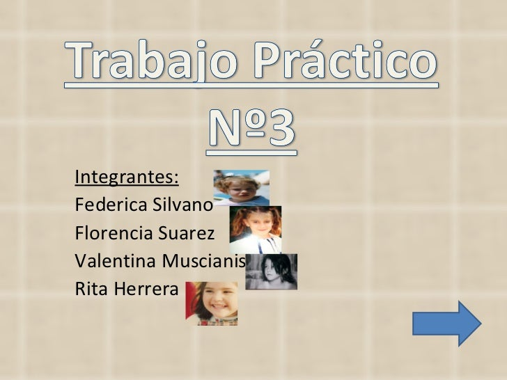 Integrantes: Federica Silvano Florencia Suarez  Valentina Muscianisi Rita Herrera
