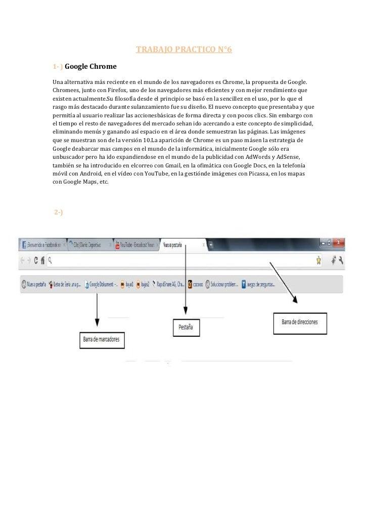 TRABAJO PRACTICO N°6<br />1- ) Google Chrome <br />Una alternativa más reciente en el mundo de los navegadores es Chrome, ...