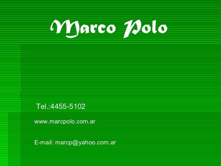 Marco Polo Tel.:4455-5102 E-mail: marcp@yahoo.com.ar www.marcpolo.com.ar