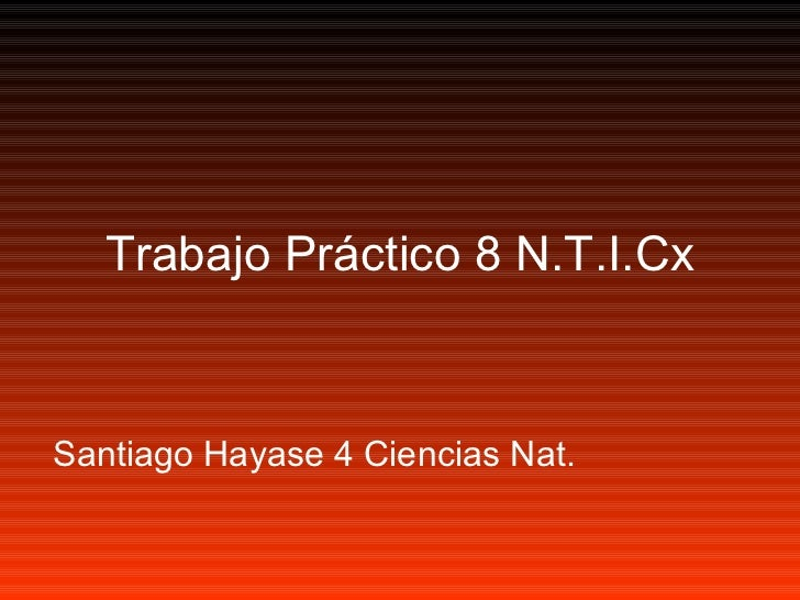 Trabajo Práctico 8 N.T.I.CxSantiago Hayase 4 Ciencias Nat.