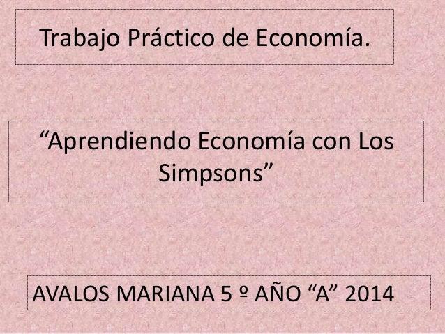 """Trabajo Práctico de Economía. """"Aprendiendo Economía con Los Simpsons"""" AVALOS MARIANA 5 º AÑO """"A"""" 2014"""