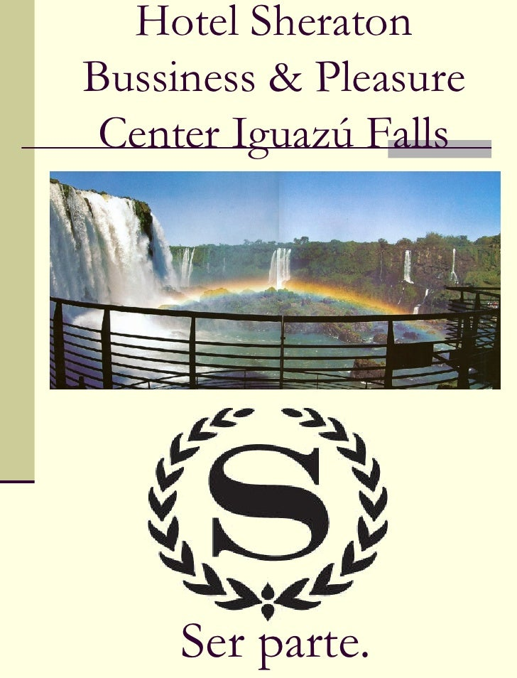 Hotel Sheraton Bussiness & Pleasure Center Iguazú Falls Ser parte.