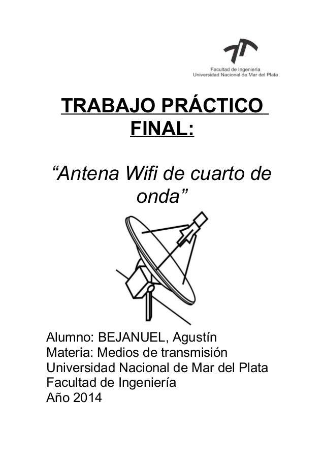 """TRABAJO PRÁCTICO FINAL: """"Antena Wifi de cuarto de onda"""" Alumno: BEJANUEL, Agustín Materia: Medios de transmisión Universid..."""