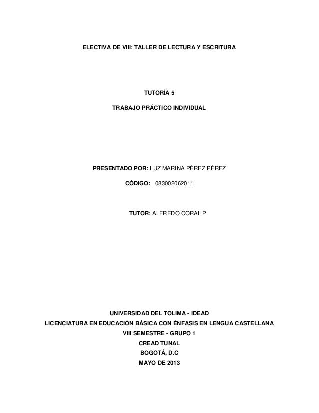 ELECTIVA DE VIII: TALLER DE LECTURA Y ESCRITURATUTORÍA 5TRABAJO PRÁCTICO INDIVIDUALPRESENTADO POR: LUZ MARINA PÉREZ PÉREZC...