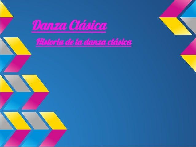 Danza Clásica Historia de la danza clásica