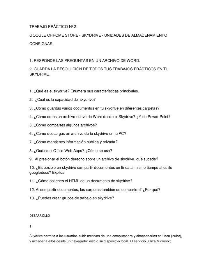 TRABAJO PRÁCTICO Nº 2:GOOGLE CHROME STORE - SKYDRIVE - UNIDADES DE ALMACENAMIENTOCONSIGNAS:1. RESPONDE LAS PREGUNTAS EN UN...