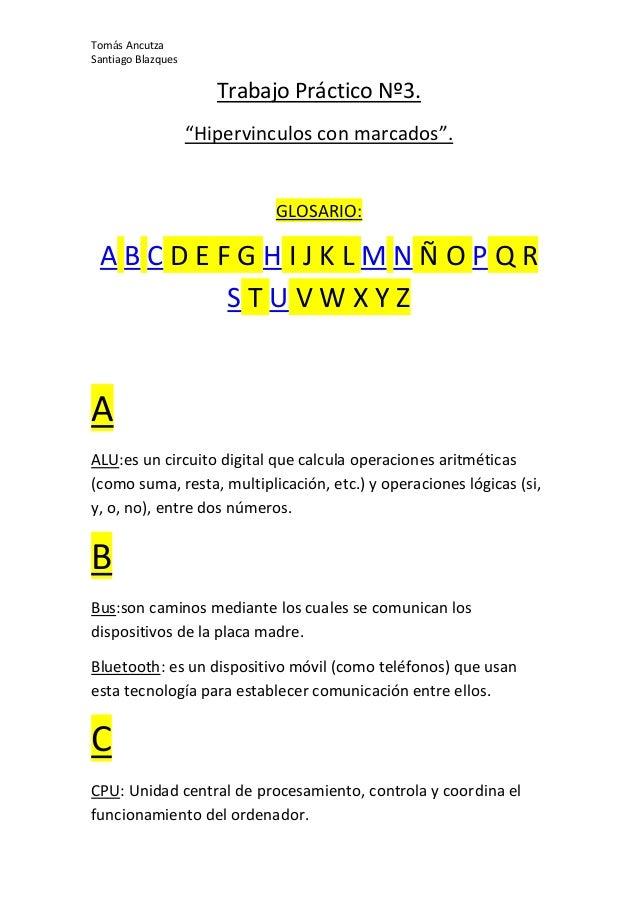 "Tomás Ancutza Santiago Blazques Trabajo Práctico Nº3. ""Hipervinculos con marcados"". GLOSARIO: A B C D E F G H I J K L M N ..."