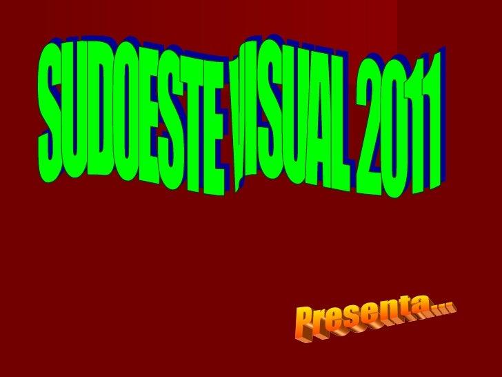 SUDOESTE VISUAL 2011 Presenta...