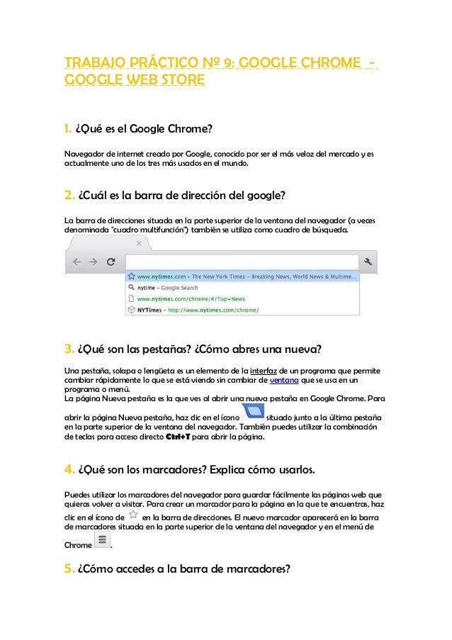 TRABAJO PRÁCTICO Nº 9: GOOGLE CHROME -GOOGLE WEB STORE1. ¿Qué es el Google Chrome?Navegador de internet creado por Google,...