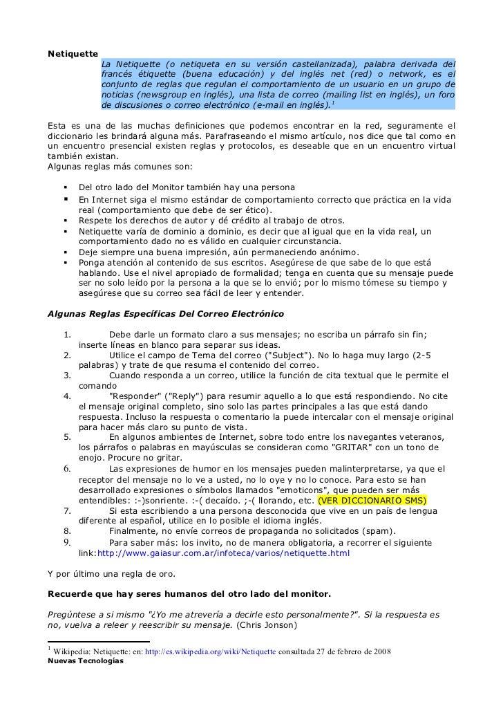 Netiquette                  La Netiquette (o netiqueta en su versión castellanizada), palabra derivada del                ...