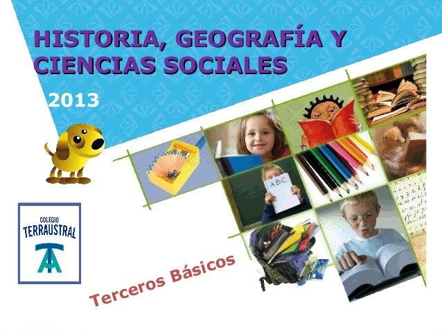 Terceros BásicosHISTORIA, GEOGRAFÍA YHISTORIA, GEOGRAFÍA YCIENCIAS SOCIALESCIENCIAS SOCIALES2013