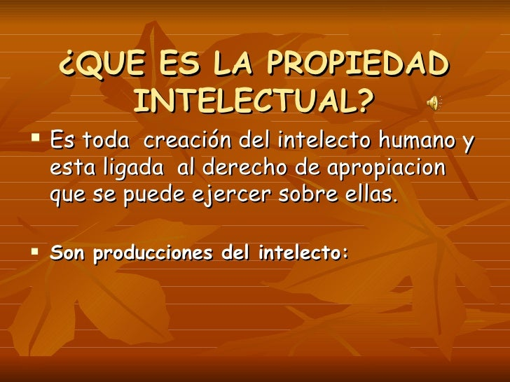 ¿QUE ES LA PROPIEDAD INTELECTUAL? <ul><li>Es toda  creación del intelecto humano y esta ligada  al derecho de apropiacion ...