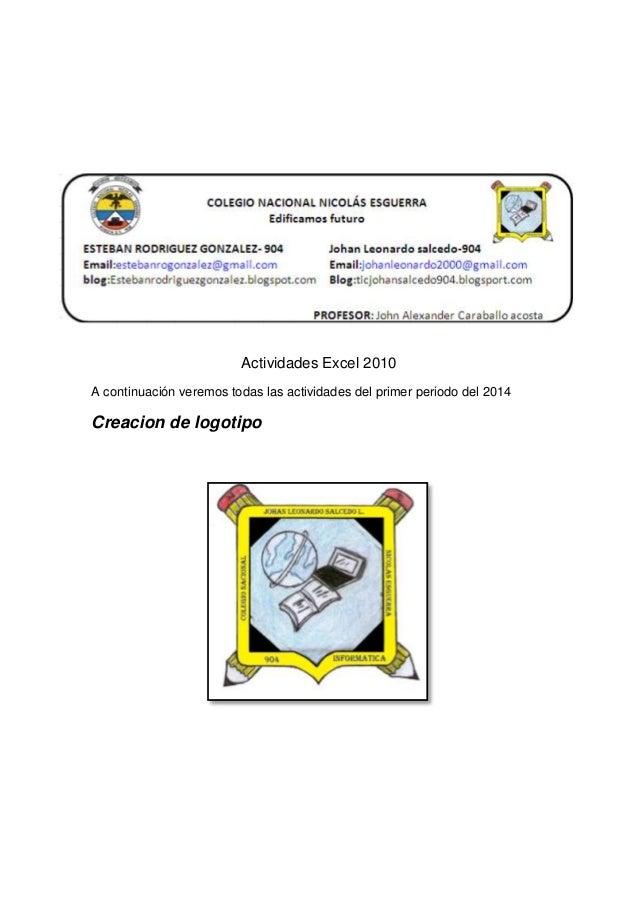 Actividades Excel 2010 A continuación veremos todas las actividades del primer periodo del 2014 Creacion de logotipo