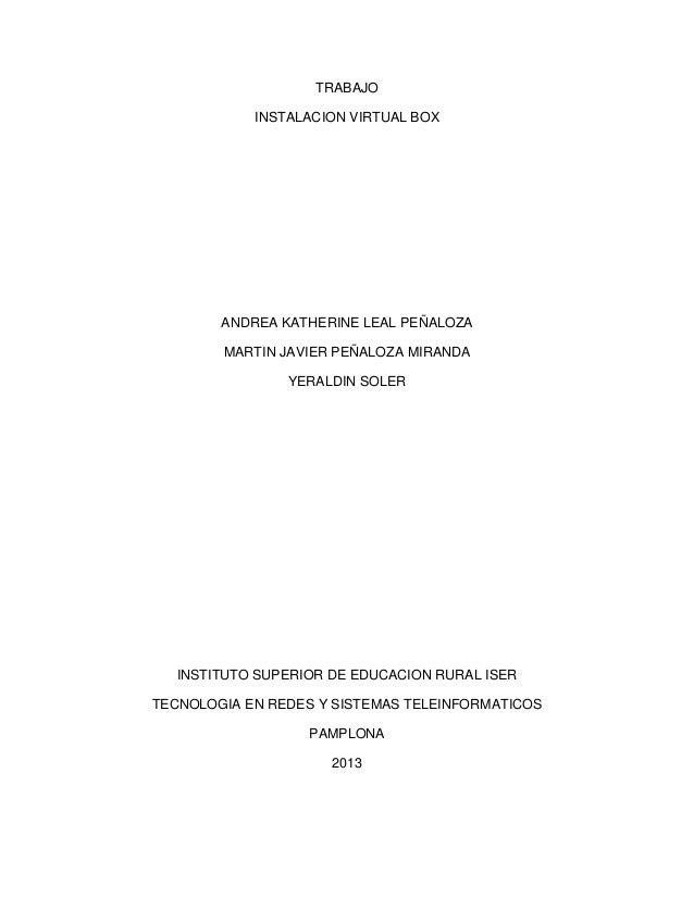 TRABAJO INSTALACION VIRTUAL BOX ANDREA KATHERINE LEAL PEÑALOZA MARTIN JAVIER PEÑALOZA MIRANDA YERALDIN SOLER INSTITUTO SUP...