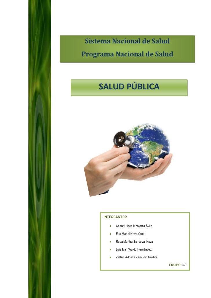Sistema Nacional de SaludPrograma Nacional de Salud<br />SALUD PÚBLICA<br />INTEGRANTES:César Ulises Monjarás Ávila       ...