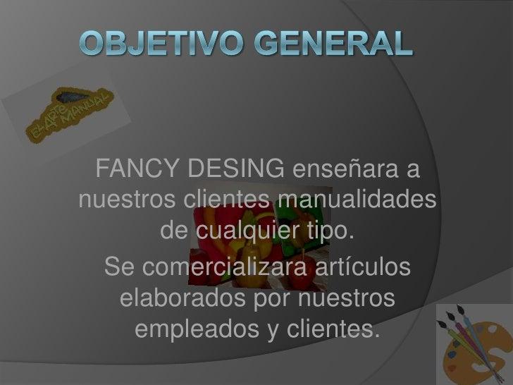 FANCY DESING enseñara anuestros clientes manualidades       de cualquier tipo.  Se comercializara artículos   elaborados p...