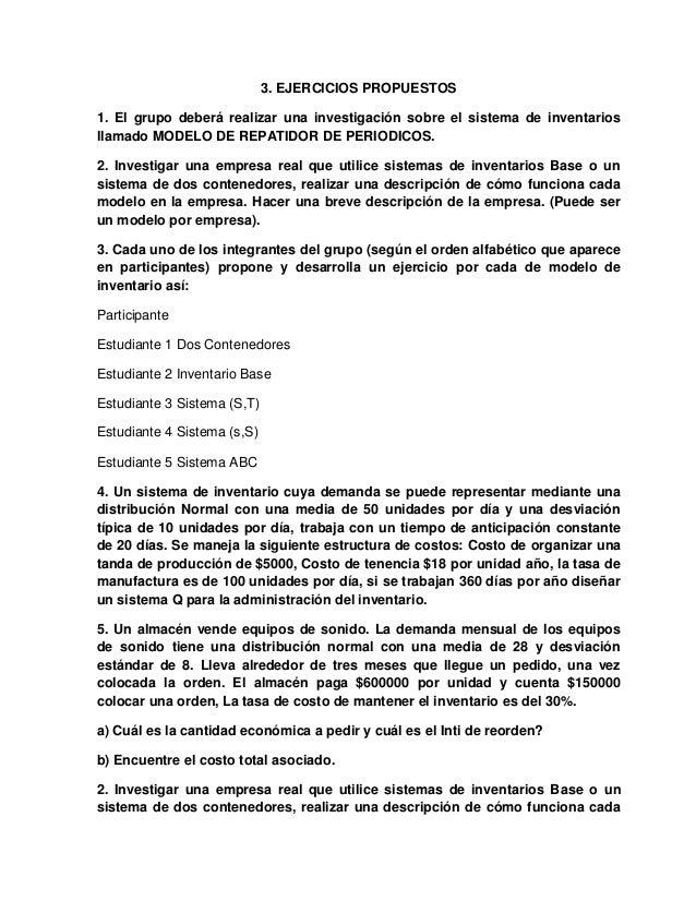 3. EJERCICIOS PROPUESTOS 1. El grupo deberá realizar una investigación sobre el sistema de inventarios llamado MODELO DE R...