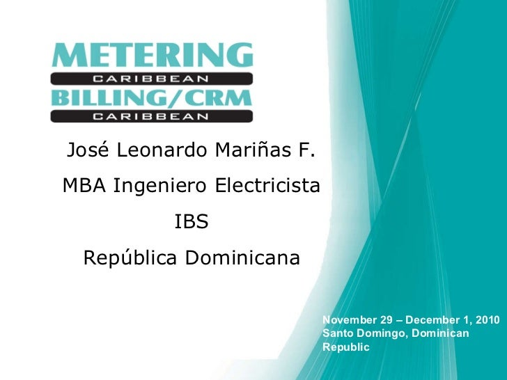 Speakers name  Position  Company  Country José Leonardo Mariñas F. MBA Ingeniero Electricista IBS República Dominicana Nov...