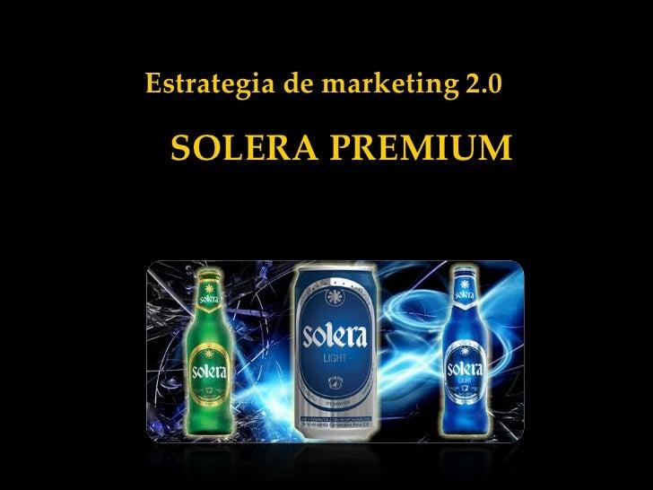 Estrategia de marketing 2.0 SOLERA PREMIUM