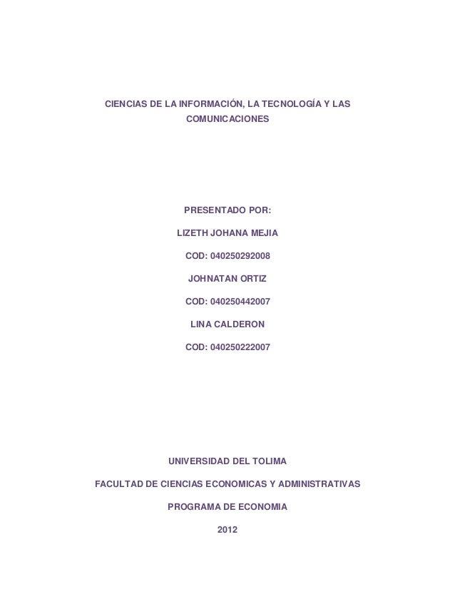 CIENCIAS DE LA INFORMACIÓN, LA TECNOLOGÍA Y LAS                COMUNICACIONES                PRESENTADO POR:              ...