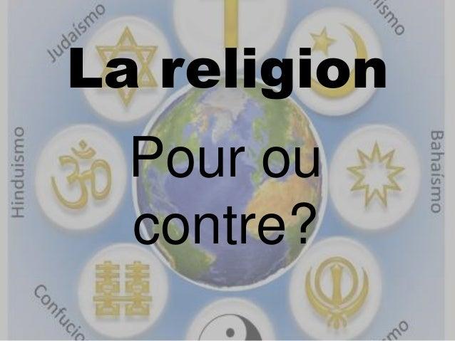 La religion Pour ou contre?