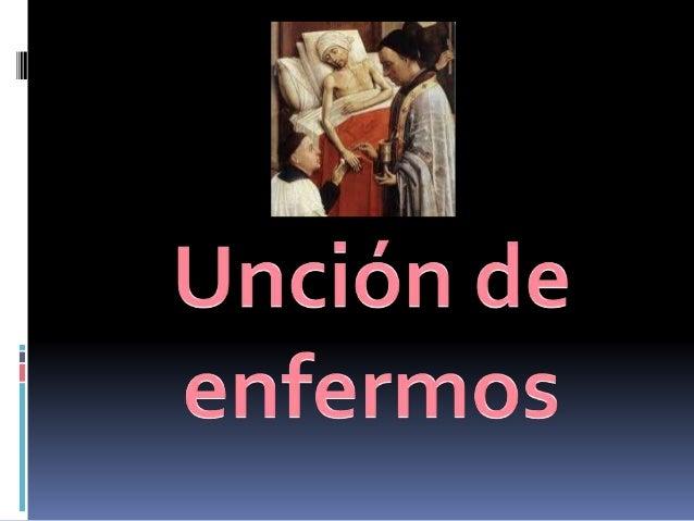 DEFINICIÓN  El sacramento de la unción de los enfermos es un acto litúrgico comunitario realizado por parte de distintas ...