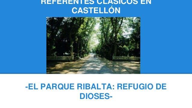 REFERENTES CLÁSICOS EN CASTELLÓN -EL PARQUE RIBALTA: REFUGIO DE DIOSES-