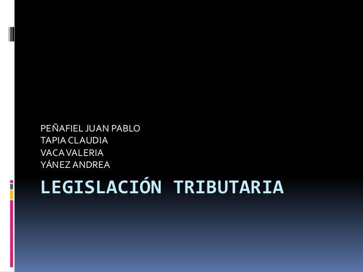 PEÑAFIEL JUAN PABLOTAPIA CLAUDIAVACA VALERIAYÁNEZ ANDREALEGISLACIÓN TRIBUTARIA