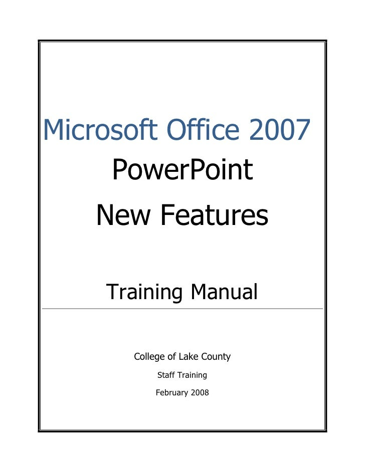 Microsoft Office 2007     PowerPoint    New Features    Training Manual       College of Lake County            Staff Trai...