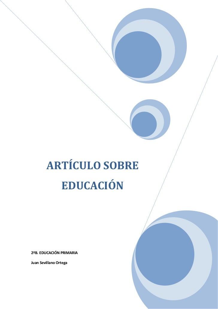ARTÍCULO SOBRE                 EDUCACIÓN2ºB. EDUCACIÓN PRIMARIAJuan Sevillano Ortega