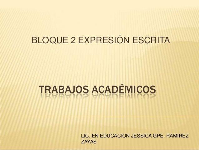 TRABAJOS ACADÉMICOS BLOQUE 2 EXPRESIÓN ESCRITA LIC. EN EDUCACION JESSICA GPE. RAMIREZ ZAYAS