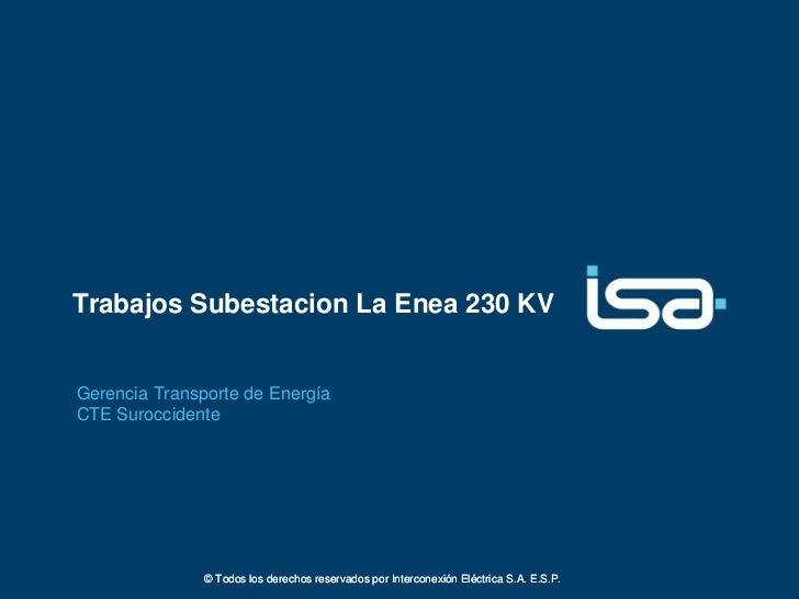 Trabajos Subestacion La Enea 230 KVGerencia Transporte de EnergíaCTE Suroccidente               © Todos los derechos reser...