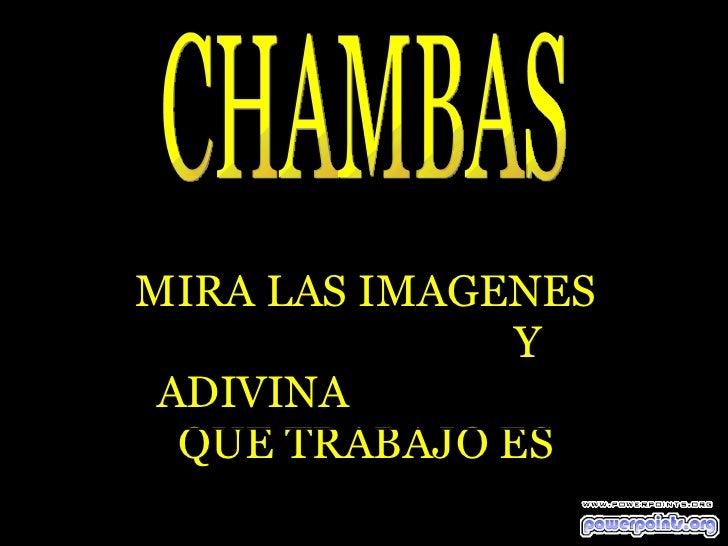 CHAMBAS MIRA LAS IMAGENES  Y ADIVINA  QUE TRABAJO ES