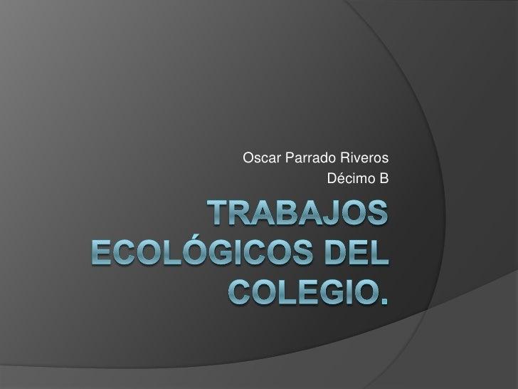 Oscar Parrado Riveros            Décimo B