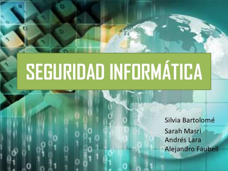 SEGURIDAD INFORMÁTICA                Silvia Bartolomé                Sarah Masri                Andrés Lara               ...