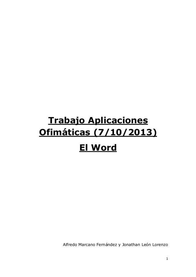 Trabajo Aplicaciones Ofimáticas (7/10/2013) El Word  Alfredo Marcano Fernández y Jonathan León Lorenzo  1