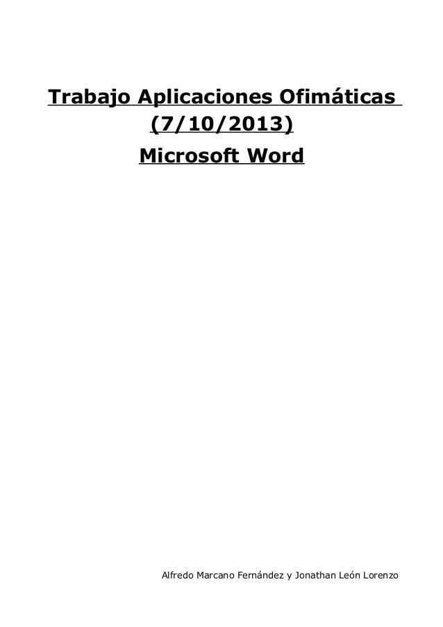 Trabajo Aplicaciones Ofimáticas (7/10/2013) Microsoft Word  Alfredo Marcano Fernández y Jonathan León Lorenzo
