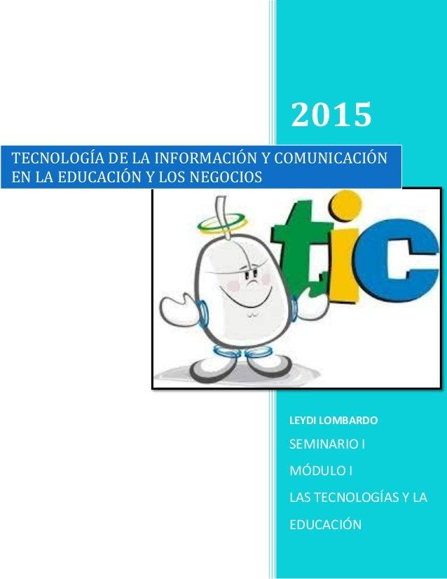 2015 LEYDI LOMBARDO SEMINARIO I MÓDULO I LAS TECNOLOGÍAS Y LA EDUCACIÓN TECNOLOGÍA DE LA INFORMACIÓN Y COMUNICACIÓN EN LA ...