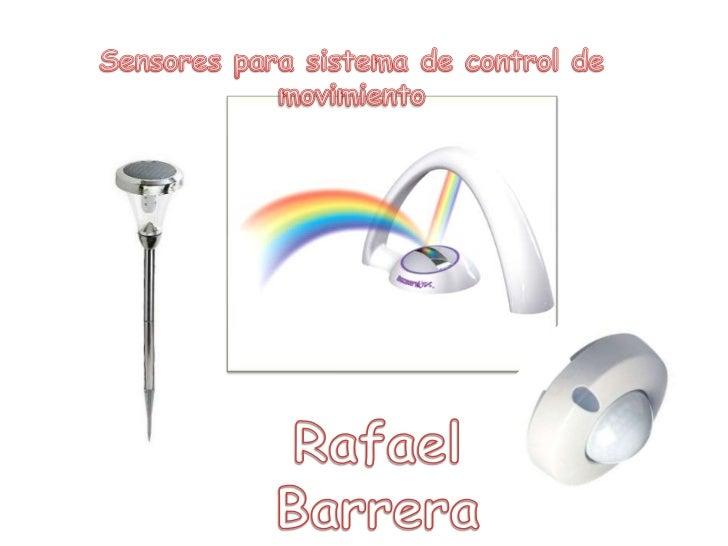 Sensores para sistema de control de movimiento  <br />Rafael Barrera<br />