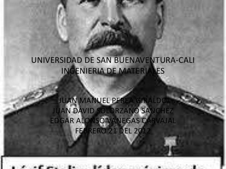UNIVERSIDAD DE SAN BUENAVENTURA-CALI      INGENIERIA DE MATERIALES       JUAN MANUEL PEREA GIRALDO     JUAN DAVID SOLORZAN...