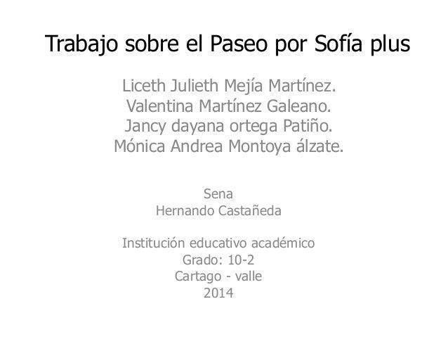 Trabajo sobre el Paseo por Sofía plus Liceth Julieth Mejía Martínez. Valentina Martínez Galeano. Jancy dayana ortega Patiñ...