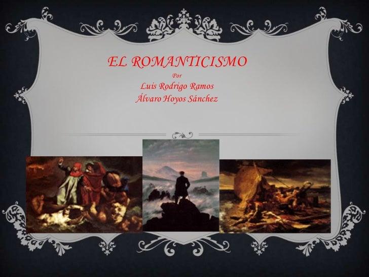 EL ROMANTICISMOPor Luis Rodrigo RamosÁlvaro Hoyos Sánchez<br />