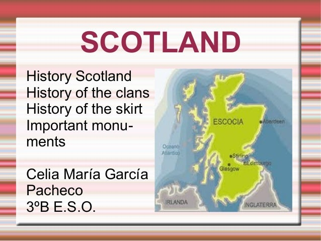 SCOTLAND History Scotland History of the clans History of the skirt Important monuments Celia María García Pacheco 3ºB E.S...